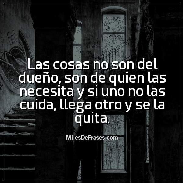 Frases En Imágenes у твіттері Las Cosas No Son Del Dueño