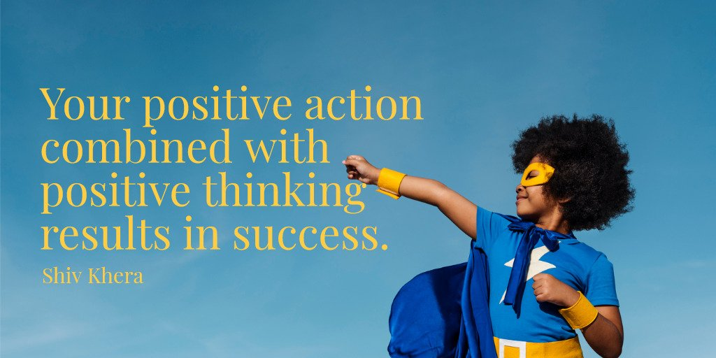 Image result for Your positive action combined with positive thinking results in success. – Shiv Khera