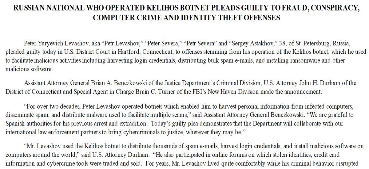 BREAKING:  'Peter Yuryevich Levashov, 38, of St. Petersburg, Russia, pleaded guilty today in U.S. District Court in Hartford, Connecticut, to offenses stemming from his operation of the Kelihos botnet'   -- @TheJusticeDept