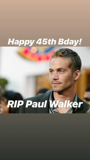 Happy 45th Bday! RIP Paul Walker