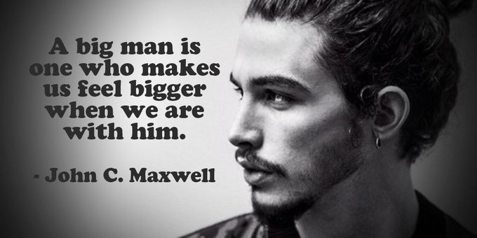 A big man is one who makes us feel bigger when we are with John C. Maxwell #ThursdayThoughts #ThursdayThoughts Photo