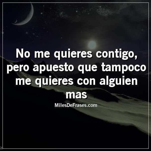 Frases En Imágenes Twitterissä No Me Quieres Contigo Pero