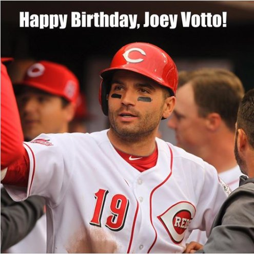 Happy 35th Birthday to the greatest human on the planet...Joey Votto!!!