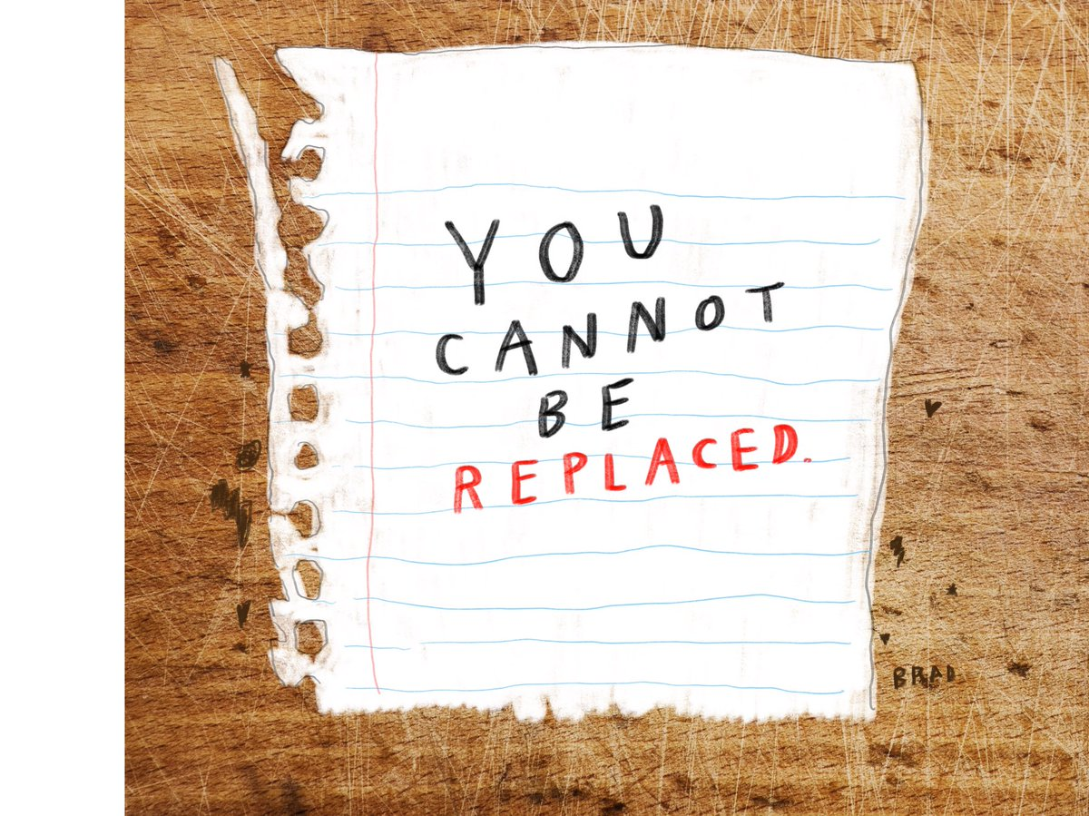 You cannot be replaced.
