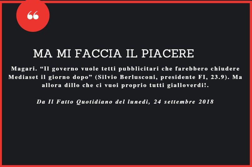 """Magari. """"Il governo vuole tetti pubblicitari che farebbero chiudere Mediaset il giorno dopo"""" (Silvio Berlusconi, presidente FI, 23.9). Ma allora dillo che ci vuoi proprio tutti gialloverdi! [LEGGI https://t.co/1recL8onKa] #FattoQuotidiano #24settembre #edicola"""