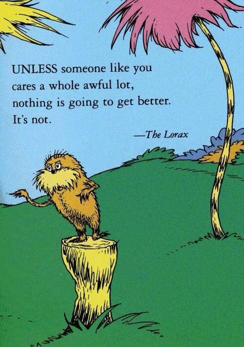 &#39;Unless someone like you cares a whole awful lot, Nothing is going to get better. It&#39;s not.&#39; This message from Theodor Seuss Geisel in the Lorax has inspired me. (as well as the Lorax&#39;s mustache) This message motivated me to seek elected office.  On Nov 6 - #BeAVoter  <br>http://pic.twitter.com/RcfyGSmbze