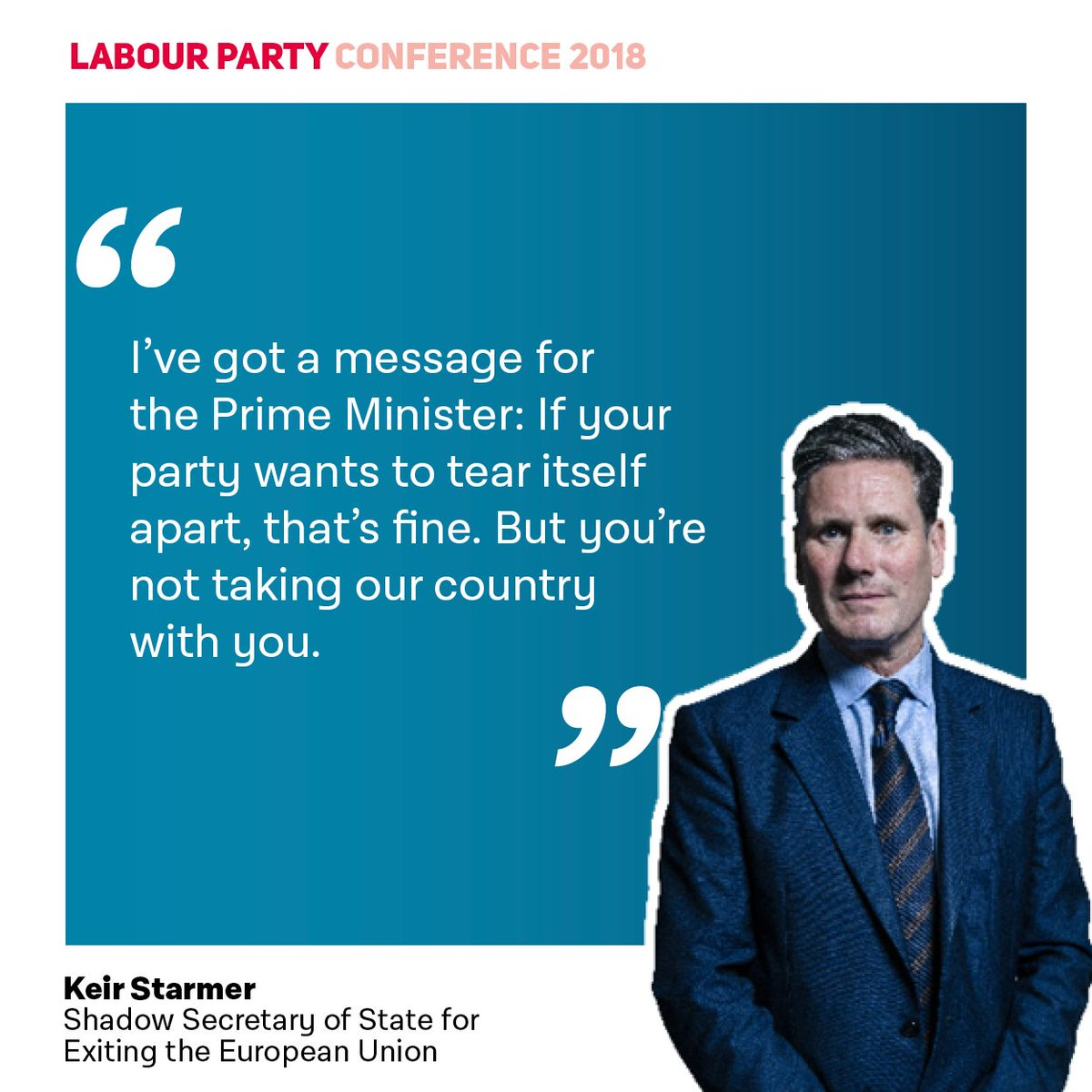 📣 I've got a message for the Prime Minister: If your party wants to tear itself apart, that's fine. But you're not taking our country with you. @Keir_Starmer #Lab18