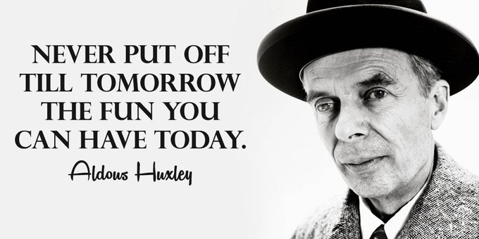 Never put off till tomorrow the fun you can have today. - Aldous Huxley #quote #FridayFeeling Photo