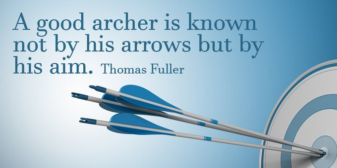 A good archer is known not by his arrows but by his aim. - Thomas Fuller #quote #FridayFeeling Photo