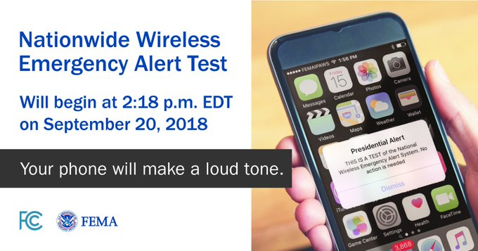 "A graphic showing a smartphone that has an emergency alert displayed on the screen that says Presidential Alert. Text says ""Nationwide Wireless Emergency Alert Test will begin at 2:18 pm EDT on September 20, 2018"". The FEMA and FCC logos are on the bottom."