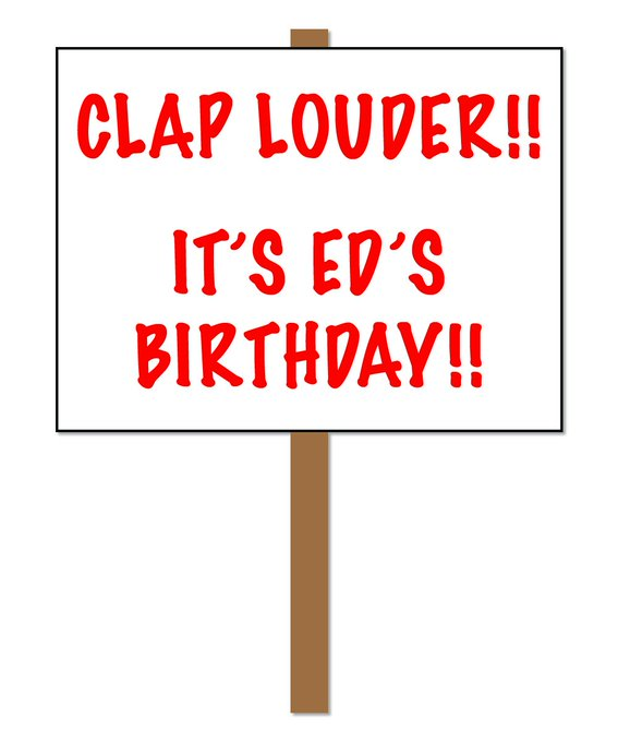 Happy birthday Ed, hope you\re having an excellent day!