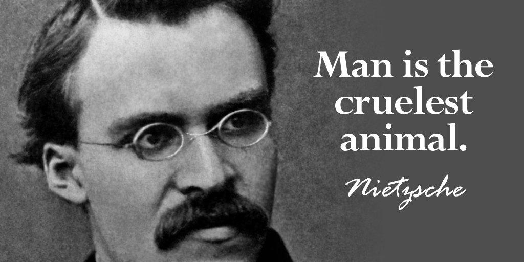 Tim Fargo On Twitter Man Is The Cruelest Animal Nietzsche