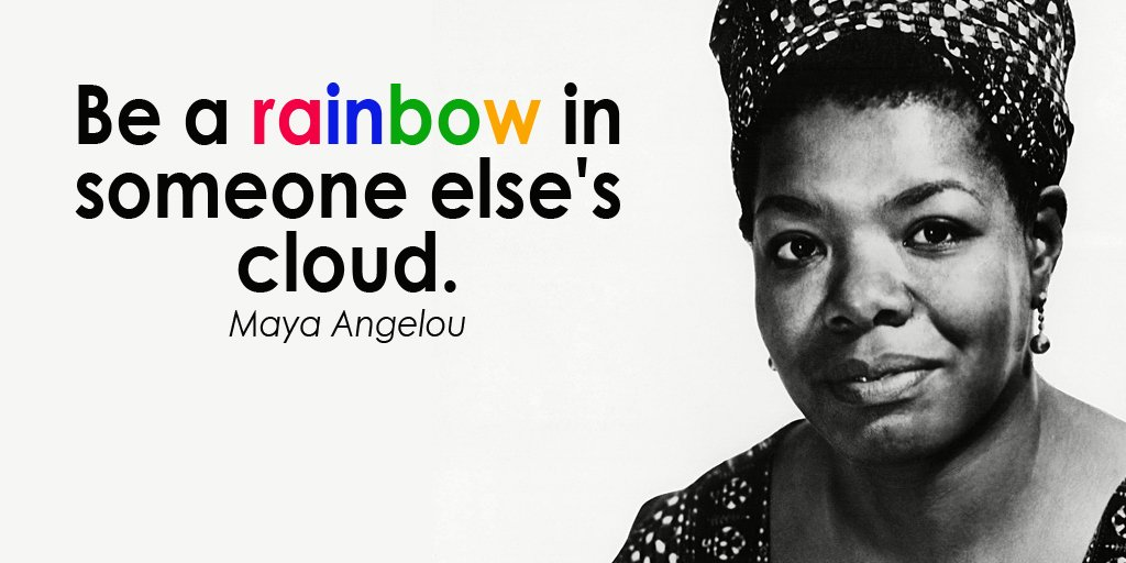 Freespirit On Twitter Be A Rainbow In Someone Elses Cloud Maya