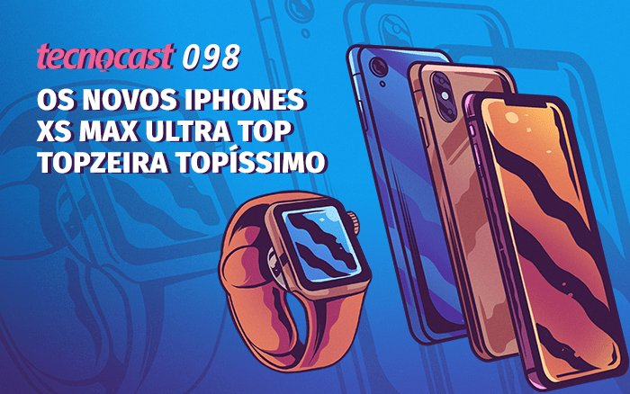 Tecnocast 098 – Os novos iPhones XS Max Ultra Top TopzeiraTopíssimo https://t.co/IAiROX8Tss