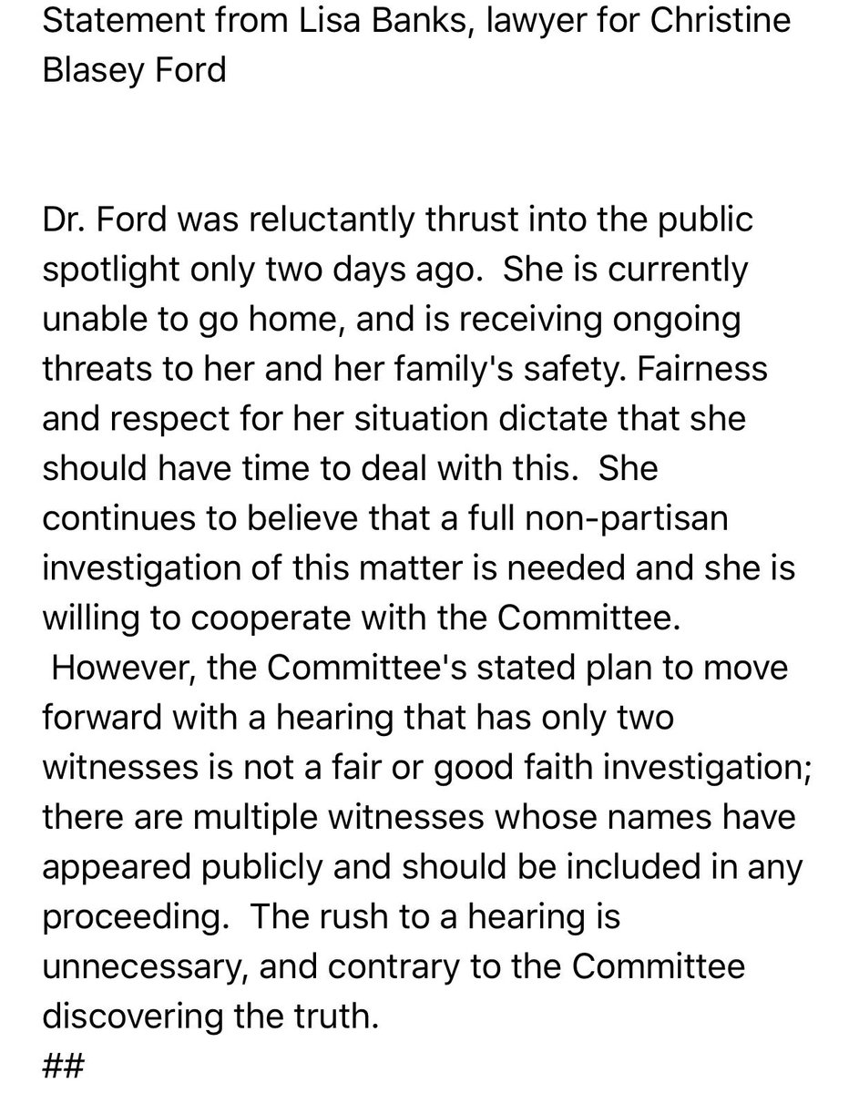 "NEW Stmt from Attorney for Dr Ford says ""the Committee's stated plan to move forward with a hearing that has only two witnesses is not a fair or good faith investigation.""  ""The rush to a hearing is unnecessary, and contrary to the Committee discovering the truth,"" she says."