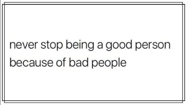 Acho On Twitter Never Stop Being A Good Person Because Of Bad