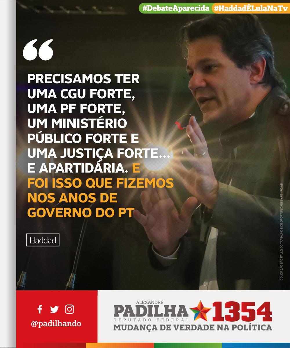 'Precisamos ter uma CGU forte, uma PF forte, um ministério público forte e uma justiça forte... e apartidária. E foi isso que fizemos nos anos de governo do PT' - @Haddad_Fernando #HaddadÉLulaNaTv #DebateAparecida #Padilha1354