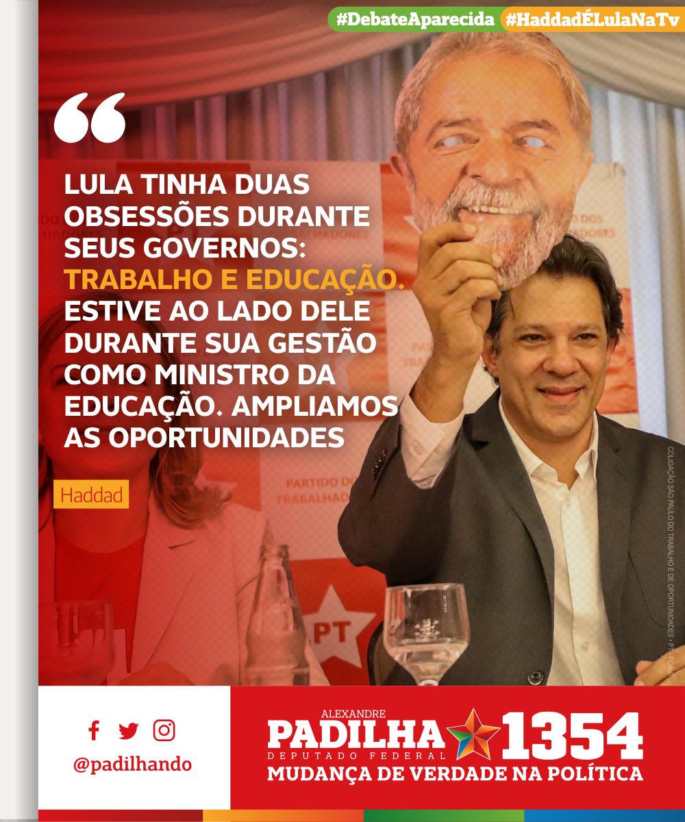 'Lula tinha duas obsessões durante seus governos: Trabalho e Educação. Estive ao lado dele durante sua gestão como ministro da educação. Ampliamos as oportunidades'- @Haddad_Fernando #HaddadÉLulaNaTV #DebateAparecida #Padilha1354