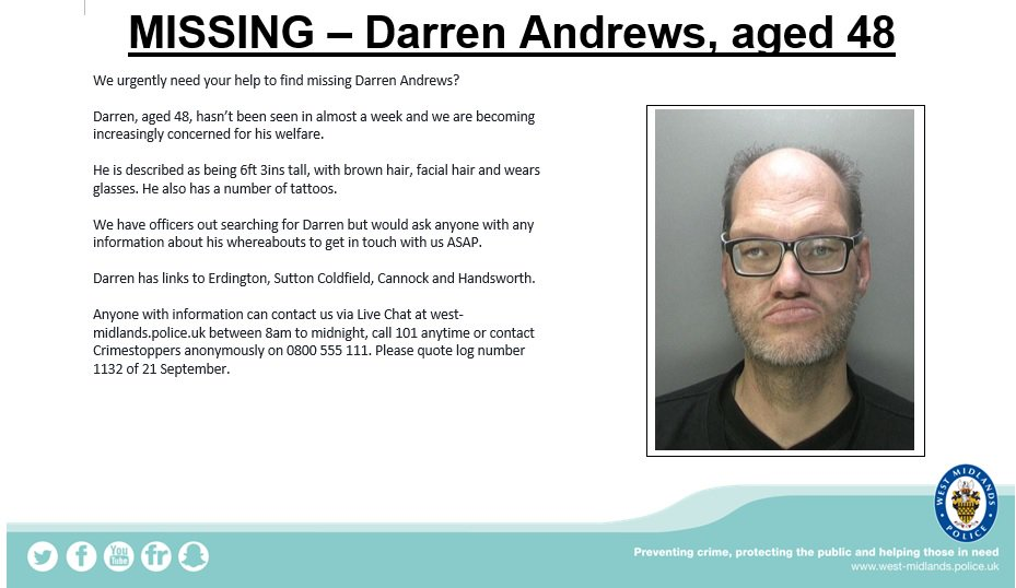 #Missing - have you seen Darren Andrews? We urgently need to find him to make sure he is ok. Darren has links to #Erdington, #SuttonColdfield, #Cannock and #Handsworth. Anyone with information is urged to get in touch via our online Live chat  on our website or by calling 101.