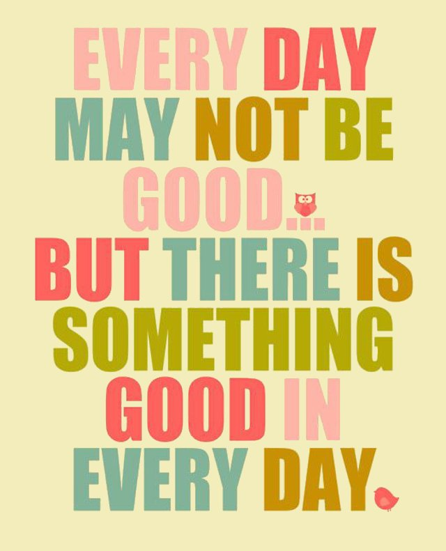 Every day may not be good, but there is something good in every day. <br>http://pic.twitter.com/K5q40tvfEC