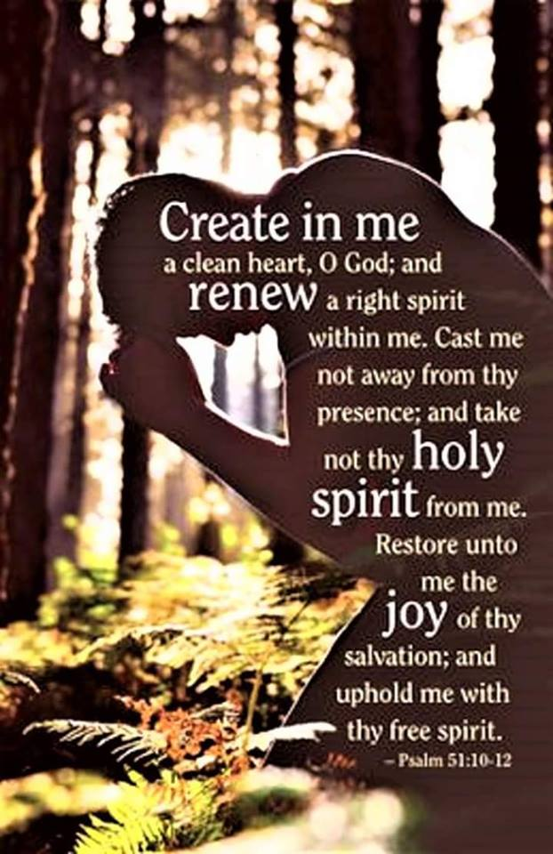 """sparrow17 on Twitter: """"Create in me a clean heart, O God & renew a right  spirit within me. Cast me not away from thy presence & take not thy holy  spirit from"""