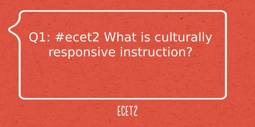 Ecet2 On Twitter Q1 Ecet2 What Is Culturally Responsive