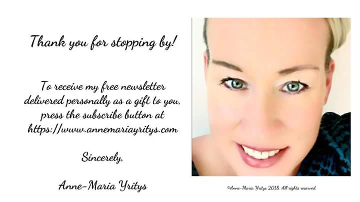 Thank you for your visit. You are welcome to suscribe to my free-of-charge newsletter at https://www.annemariayritys.com