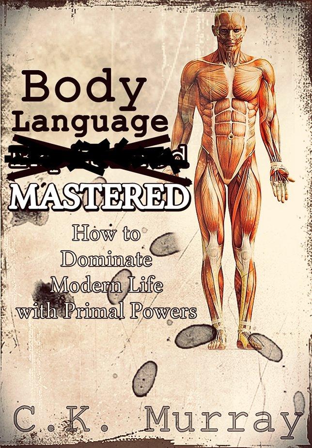 My NEW #AMAZONKDP #Ebook...   https://www.amazon.com/Body-Language-MASTERED-Dominate-Modern-ebook/dp/B07HNJQ221/ref=sr_1_1?ie=UTF8&qid=1538018052&sr=8-1&keywords=c.k.+murray+body+language…  @2bodylanguage @Nonverbal_Comm