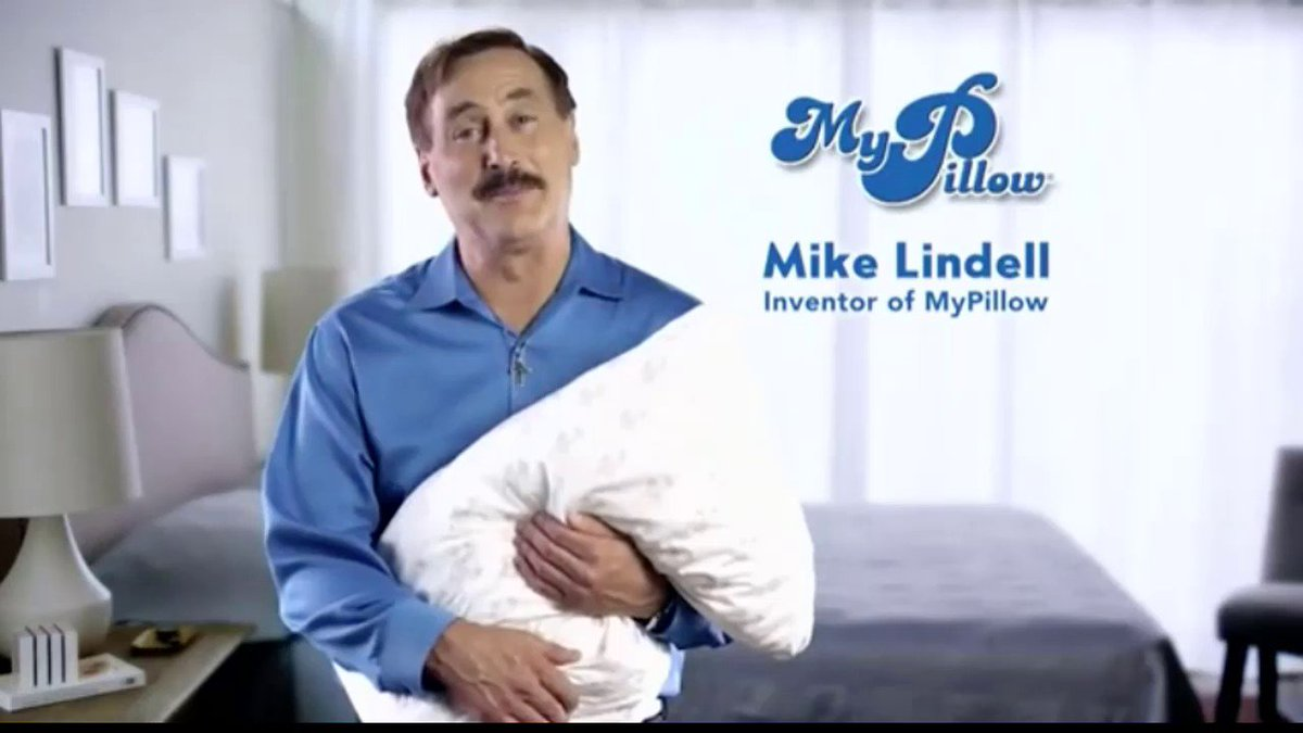 Mike Lindell thinks he invented the pillow.