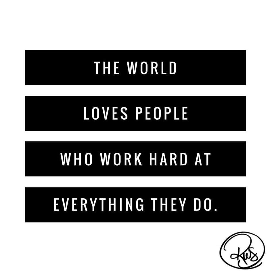 The world loves people who work hard at everything they do