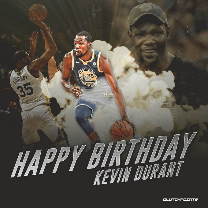 Happy 30th Birthday, Kevin Durant.  Let s go get your 3rd ring before your 31st birthday.