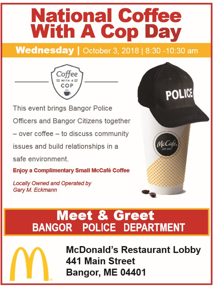 COFFEE WITH A COP: Wednesday morning at McDonalds on Main Street...join us from 8:30a to 10:30a for good conversation and great McCafe coffee - see you tomorrow morning! #heybangor