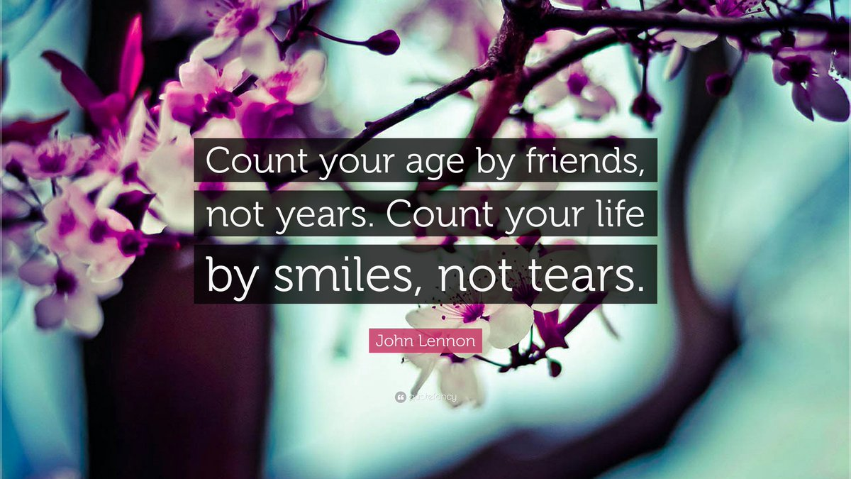 Quoted Dream On Twitter Count Your Age By Friends Not Years
