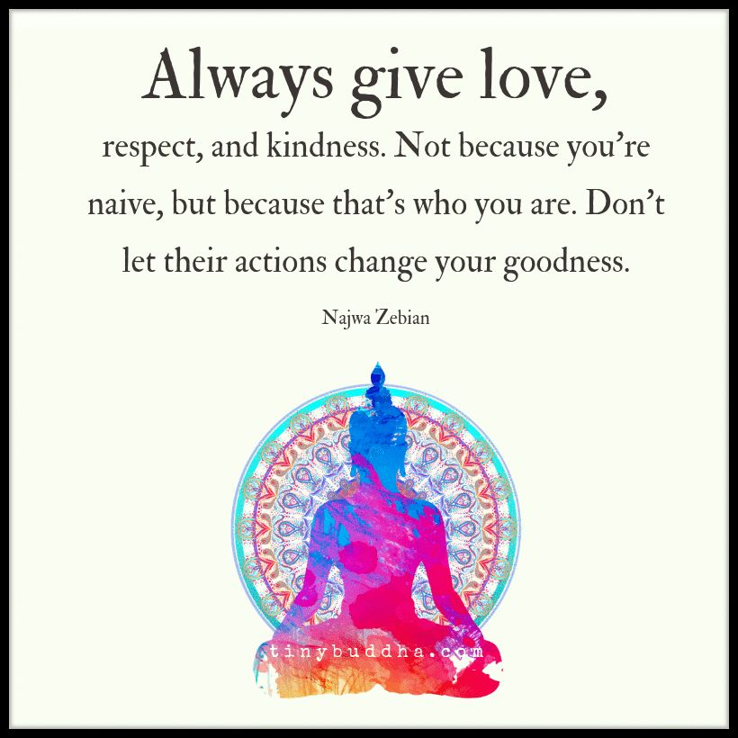 Tiny Buddha On Twitter Always Give Love Respect And Kindness