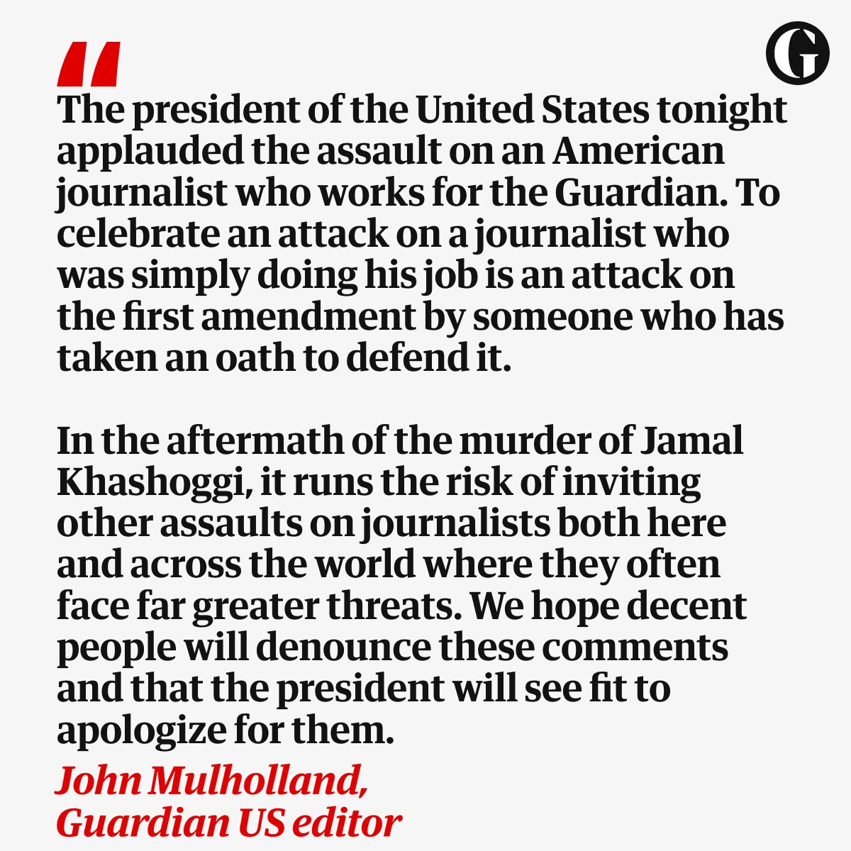 This is the response from @GuardianUS to the president of the United States openly and directly praising a violent act against a journalist on American soil https://t.co/h9t3JVeN56