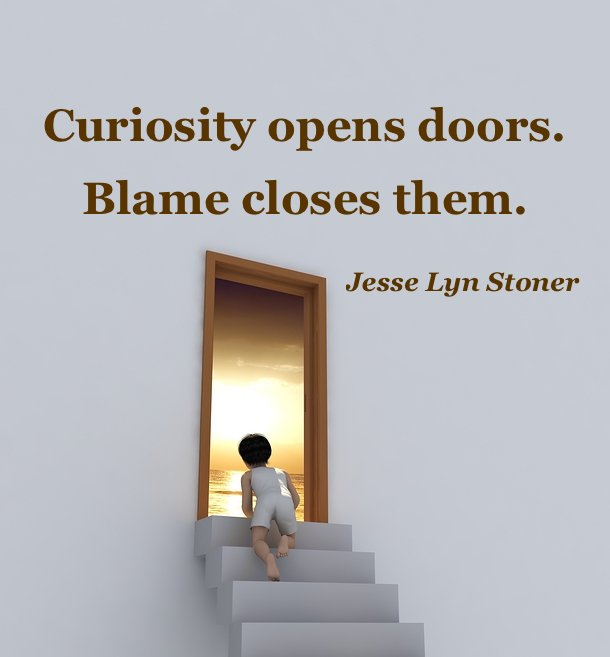 'Curiosity opens doors. Blame closes them.' ~ Jesse Lyn Stoner #quote https://t.co/cdSrXhhQzc