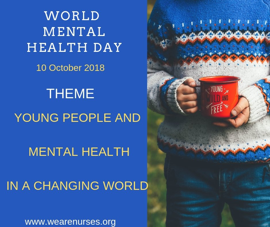 WORLD MENTAL HEALTH DAY  10 OCTOBER 2018 YOUNG PEOPLE AND MENTAL HEALTH IN A CHANGING WORLD  http://www. wearenurses.org  &nbsp;  <br>http://pic.twitter.com/k3ZD3A2UOc