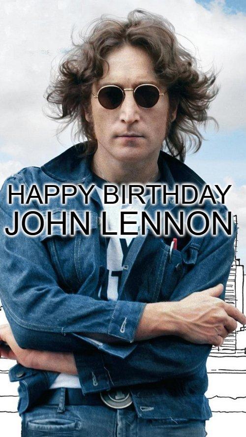 Happy Birthday - John Lennon Born: October 9, 1940