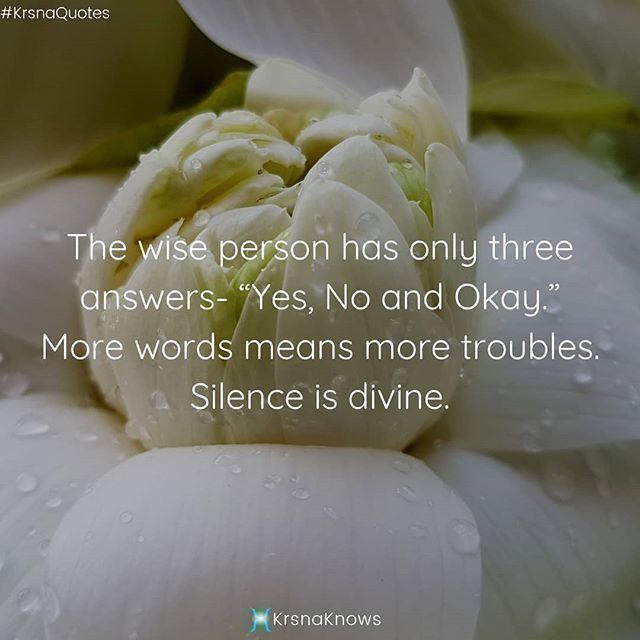 "The Best Answers  The wise person has only three answers- ""Yes, No and Okay."" More words means more troubles. Silence is divine. • • • • • •  #krsnaquotes #krsnaknows #krsnasteachings #quote #treasure #lifequotes #quotestags #instaquote #quoteoftheday #quotestagram #quot… <br>http://pic.twitter.com/7hsj07CYUL"