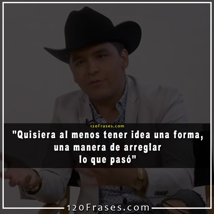 120 Frases On Twitter Frases De Christian Nodal Te Falle Https