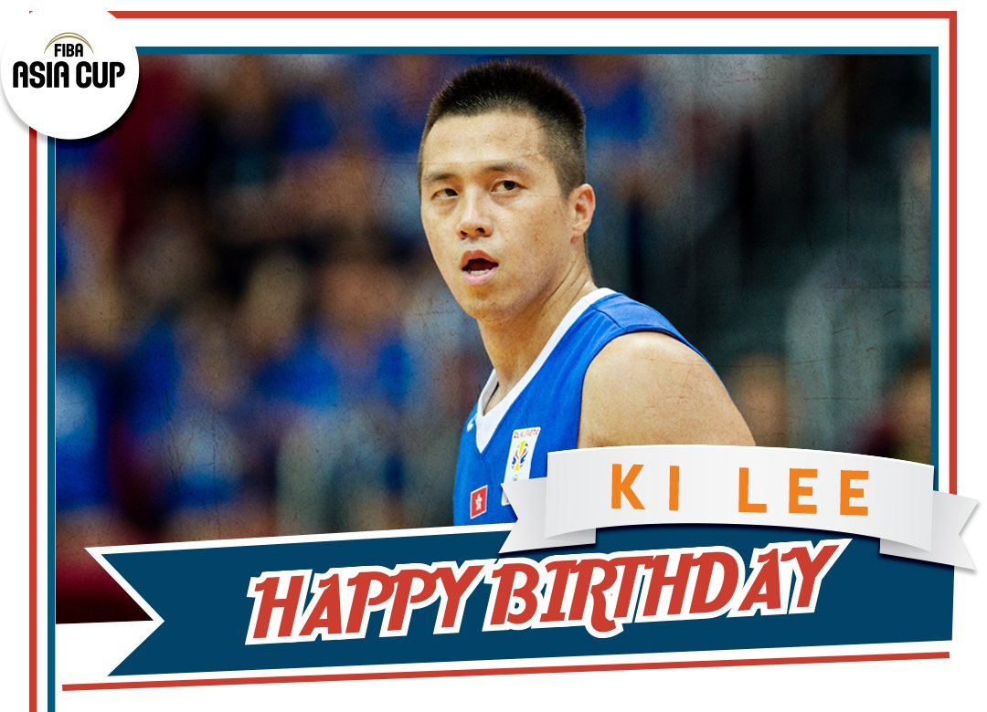🙌 HAPPY BIRTHDAY 🎂 生日快乐 🙌 🇭🇰🏀 Ki Lee! #FIBAAsiaCup #篮球