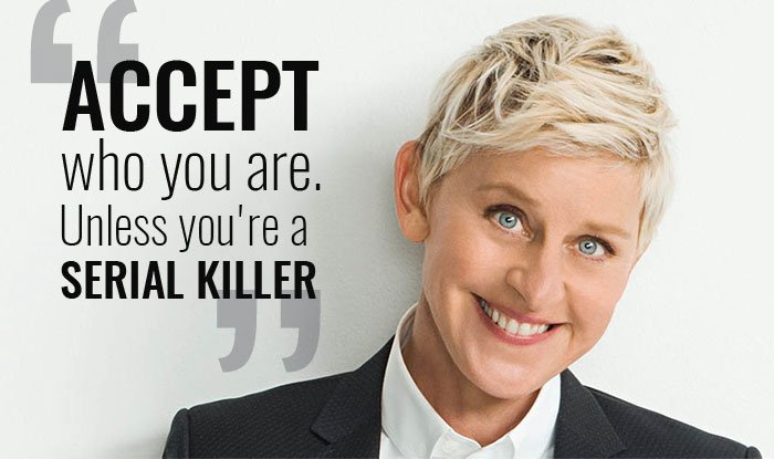 Accept who you are. Unless you&#39;re a serial killer. – Ellen DeGeneres #Quotes #FridayFeeling <br>http://pic.twitter.com/WIDc7mWhnS