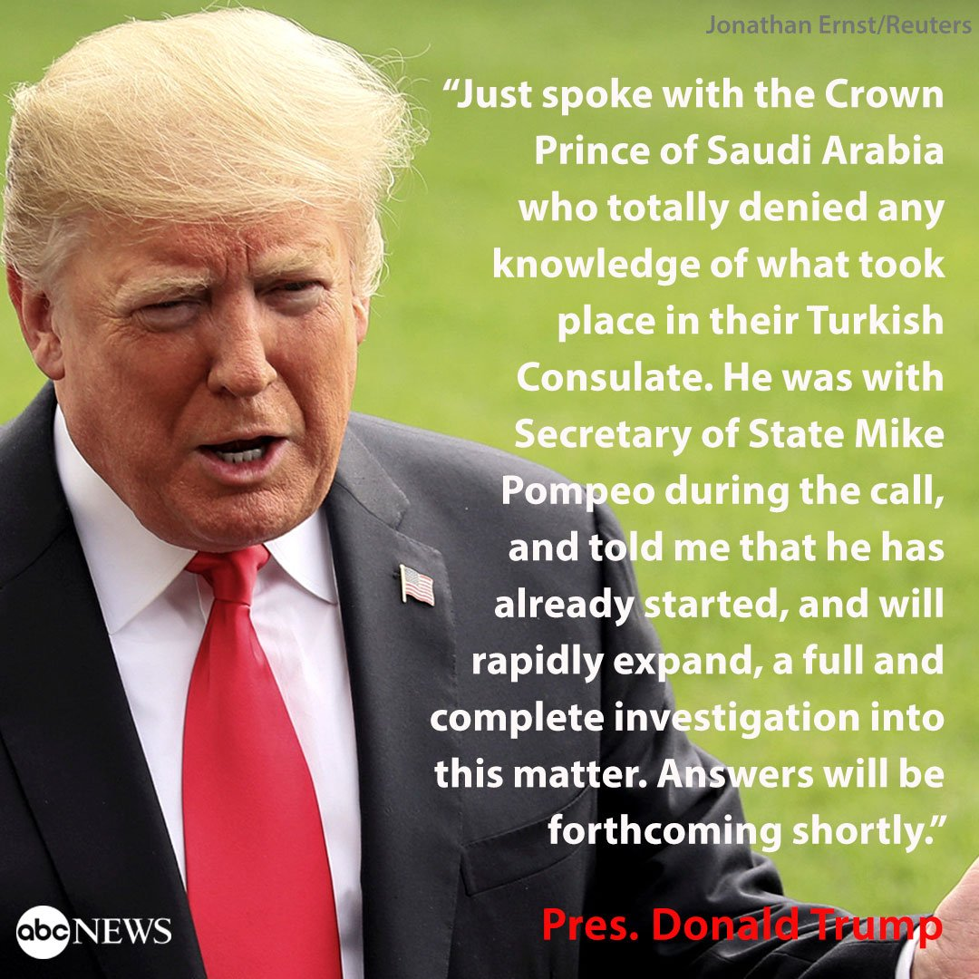 NEW: Amid questions over Jamal Khashoggi, Pres. Trump says he spoke with the Crown Prince of Saudi Arabia, 'who totally denied any knowledge of what took place in their Turkish Consulate.' https://t.co/d8cc0AFBAI