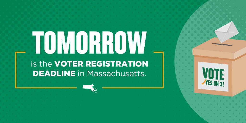Tomorrow's it: The last day to register to vote in #Massachusetts! Make sure that your registration is up-to-date and that you're ready to vote #YesOn3 next month: https://t.co/lsArzPfeue