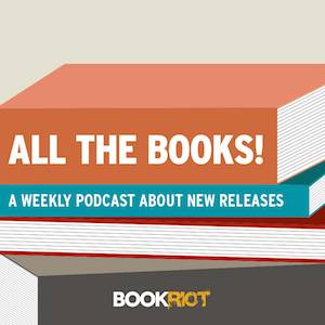 Hear all about the week's most exciting new releases on All the Books! bookriot.com/?p=175429