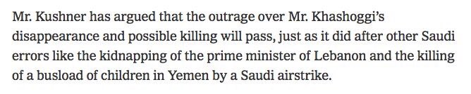 Kushner: This is no worse than the time the Saudis killed a bus full of children.    https://www. nytimes.com/2018/10/18/wor ld/middleeast/jamal-khashoggi-killing-saudi-arabia.html &nbsp; … <br>http://pic.twitter.com/VCMKhsA2GX