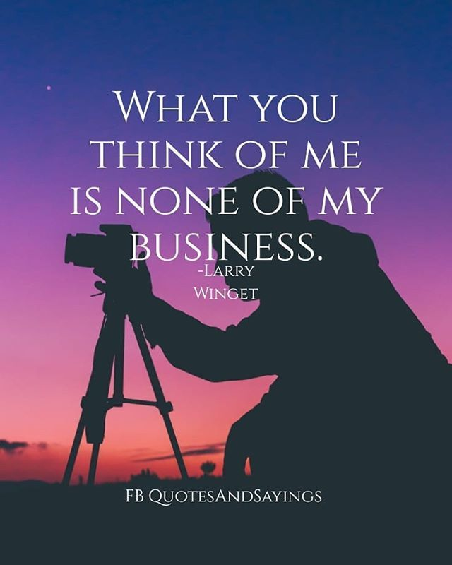 Motivational Quotes On Twitter What You Think Of Me Is None Of My