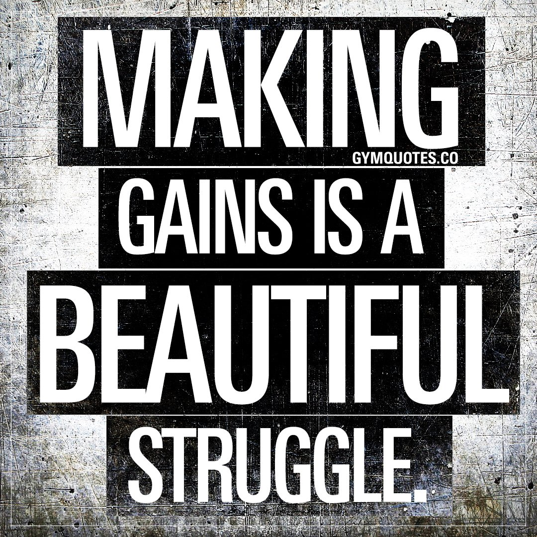 Gym Quotes On Twitter Making Gains Is A Beautiful Struggle Eating Healthy Training Hard All While Going Through All The Stuff That Is Life Is Hard But Damn I Love