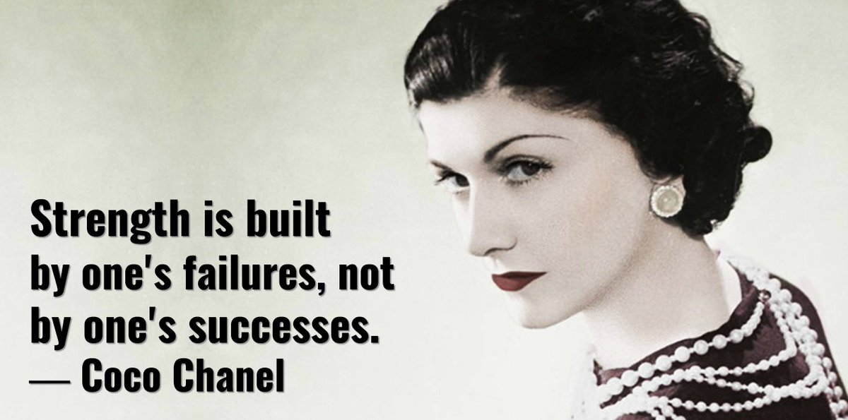Strength is built by ones failures, not by ones successes. - Coco Chanel