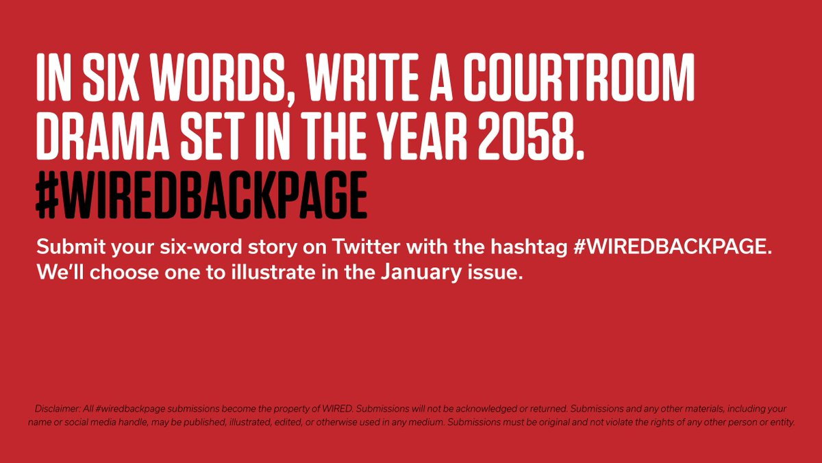 In six words, write a courtroom drama set in the year 2058. Submit your six-word story as a reply to this tweet, or with #WIREDBackPage and you could be featured in our January issue!